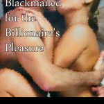 Blackmailed for the Billionaire's Pleasure